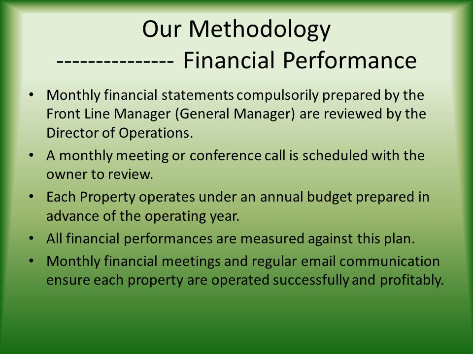 Our Methodology --------------- Financial Performance Monthly financial statements compulsorily prepared by the Front Line Manager (General Manager) a