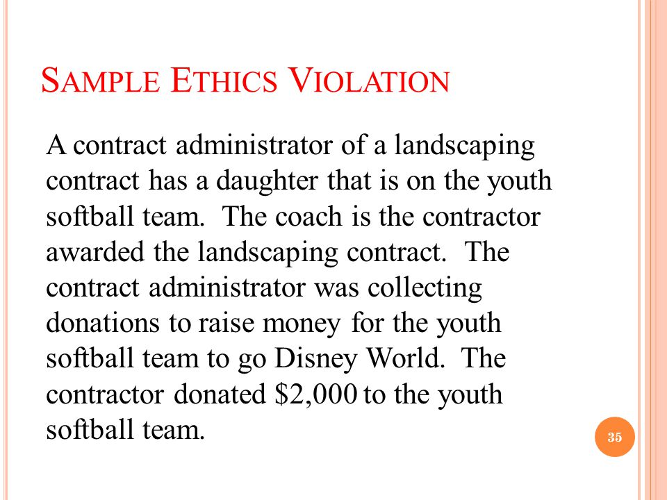 S AMPLE E THICS V IOLATION A contract administrator of a landscaping contract has a daughter that is on the youth softball team.