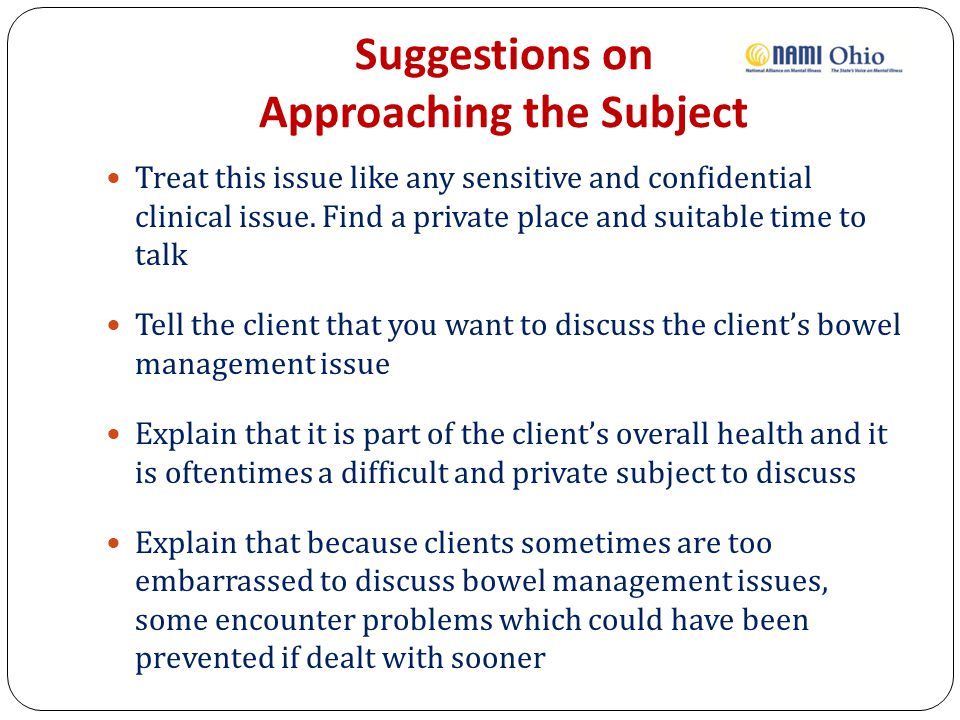 Suggestions on Approaching the Subject Treat this issue like any sensitive and confidential clinical issue.