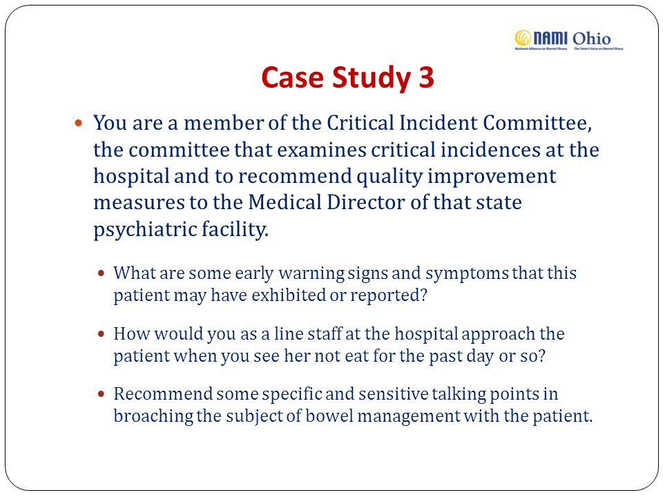 Case Study 3 You are a member of the Critical Incident Committee, the committee that examines critical incidences at the hospital and to recommend quality improvement measures to the Medical Director of that state psychiatric facility.