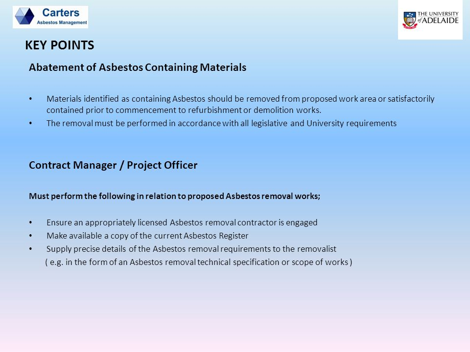Abatement of Asbestos Containing Materials Materials identified as containing Asbestos should be removed from proposed work area or satisfactorily con