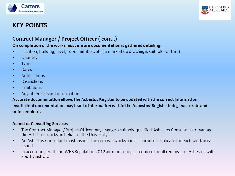Contract Manager / Project Officer ( cont..) On completion of the works must ensure documentation is gathered detailing; Location, building, level, ro
