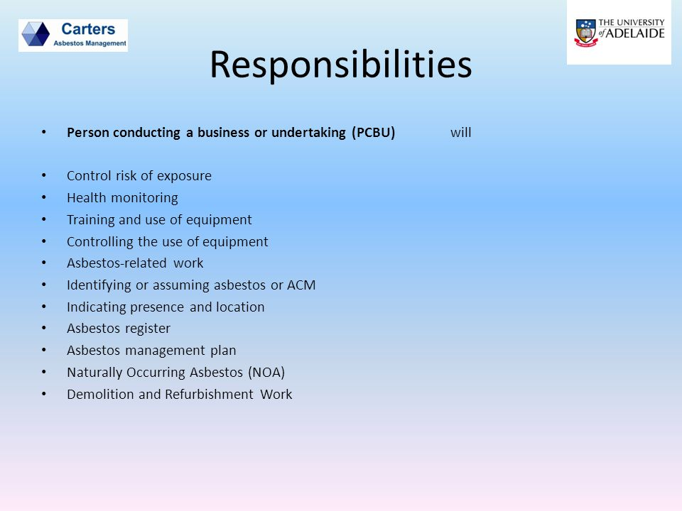 Responsibilities Person conducting a business or undertaking (PCBU) will Control risk of exposure Health monitoring Training and use of equipment Cont