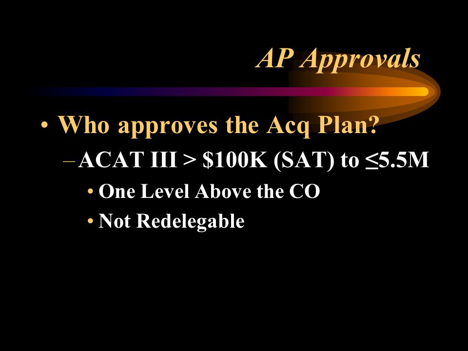AP Approvals Who approves the Acq Plan.