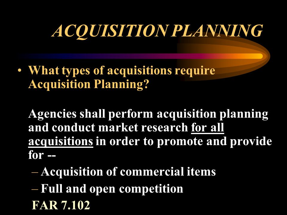 ACQUISITION PLANNING What types of acquisitions require Acquisition Planning.
