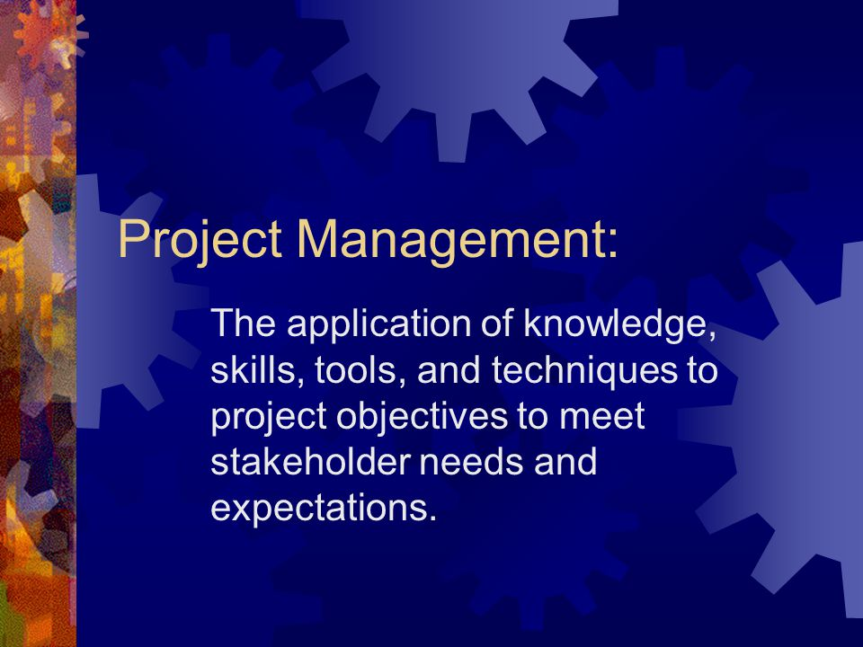 Knowledge Areas: Scope Management Time Management Cost Management Quality Management Human Resources Management Communications Management Risk Management Procurement Management Integration Management