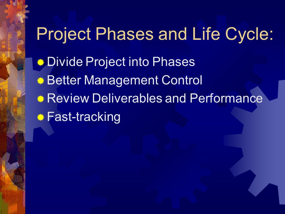 Example of Project Phases: Conceptual Design Detailed Design Coding and Testing Training and Documentation Deployment