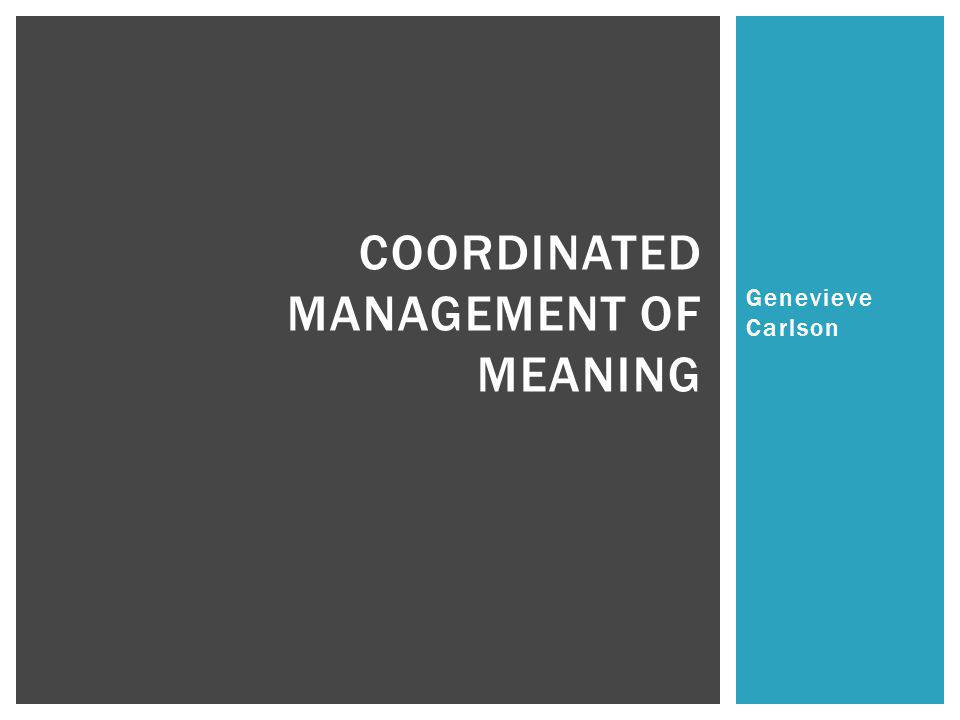 Genevieve Carlson COORDINATED MANAGEMENT OF MEANING