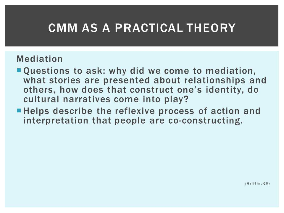 Mediation Questions to ask: why did we come to mediation, what stories are presented about relationships and others, how does that construct ones iden
