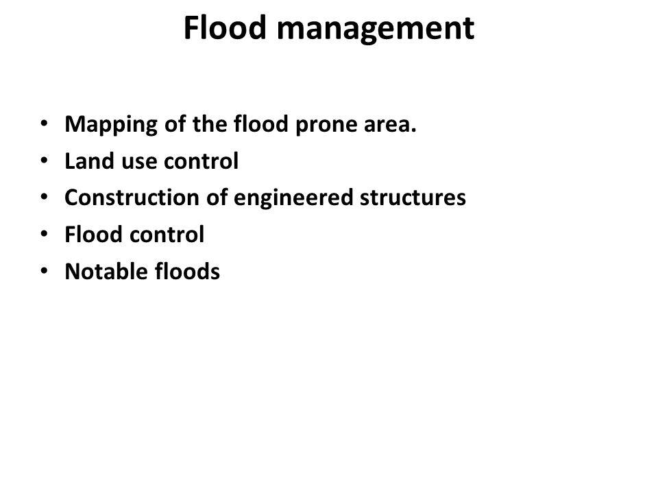 Flood management Mapping of the flood prone area.