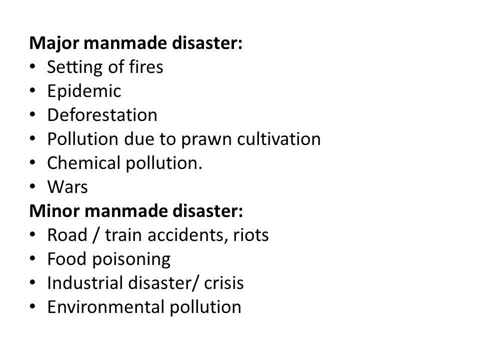 Major manmade disaster: Setting of fires Epidemic Deforestation Pollution due to prawn cultivation Chemical pollution.