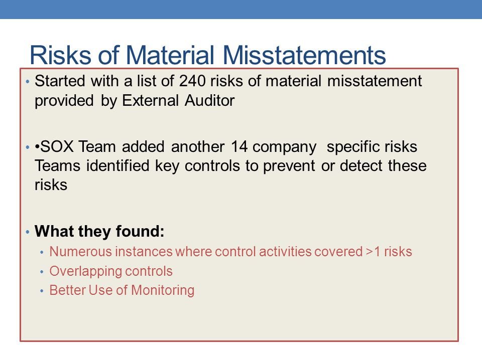 Risks of Material Misstatements Started with a list of 240 risks of material misstatement provided by External Auditor SOX Team added another 14 compa