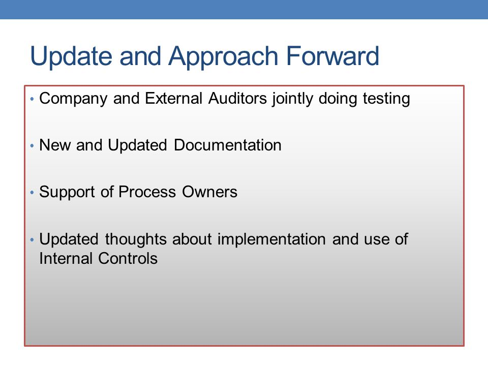 Update and Approach Forward Company and External Auditors jointly doing testing New and Updated Documentation Support of Process Owners Updated though