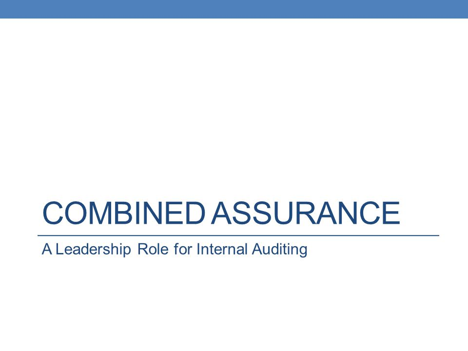 COMBINED ASSURANCE A Leadership Role for Internal Auditing