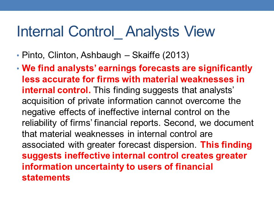 Internal Control_ Analysts View Pinto, Clinton, Ashbaugh – Skaiffe (2013) We find analysts earnings forecasts are significantly less accurate for firm