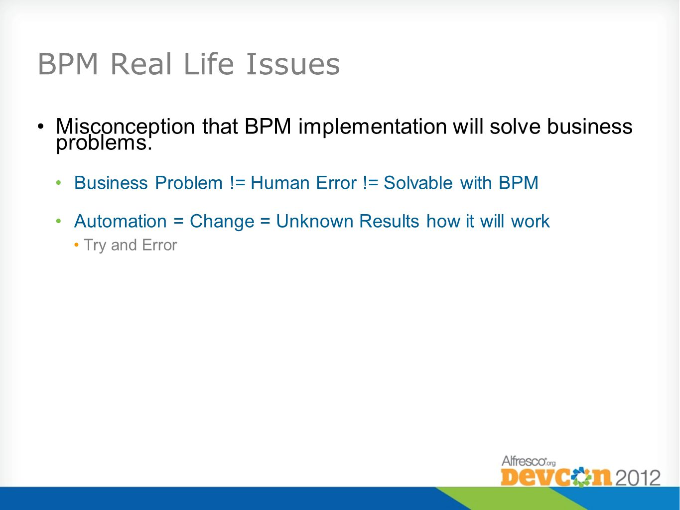 BPM Real Life Issues Misconception that BPM implementation will solve business problems.