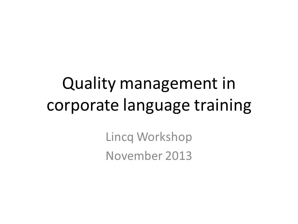Quality management in corporate language training Lincq Workshop November 2013