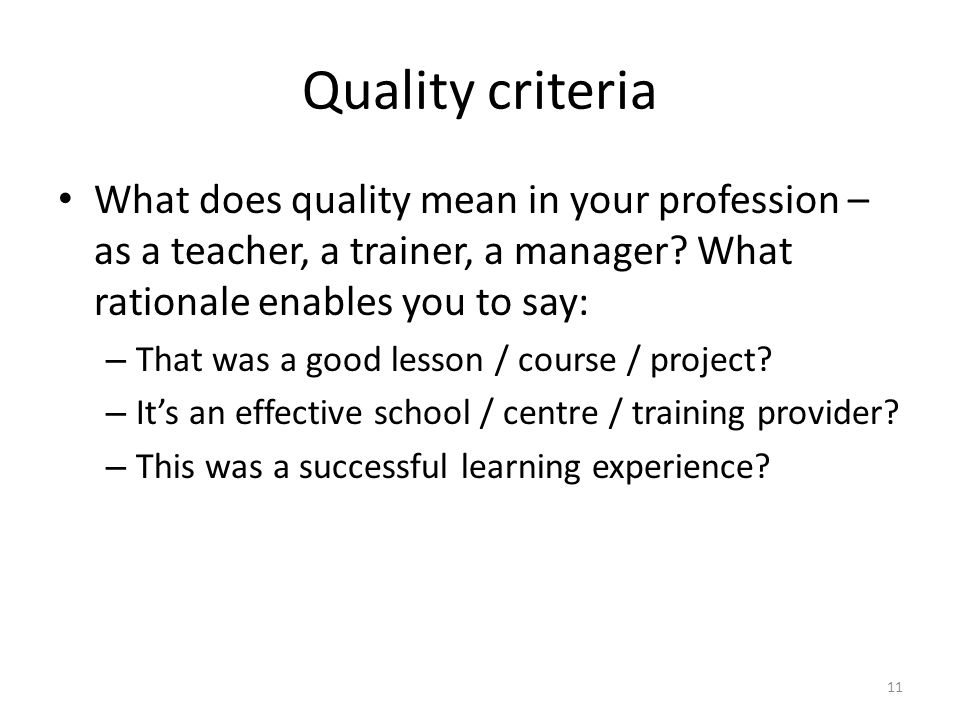 Quality criteria What does quality mean in your profession – as a teacher, a trainer, a manager.