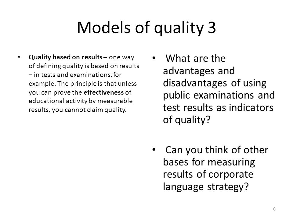 Models of quality 3 Quality based on results – one way of defining quality is based on results – in tests and examinations, for example. The principle