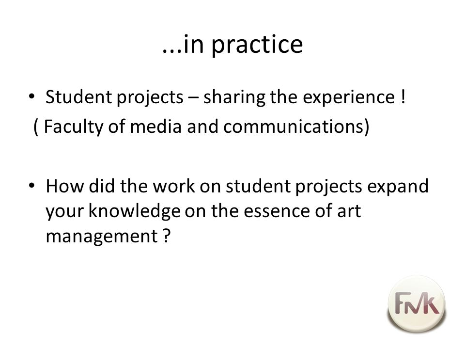 ...in practice Student projects – sharing the experience .