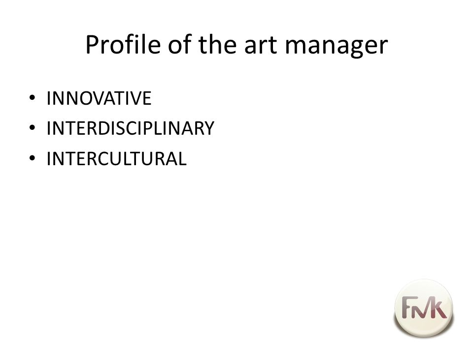Profile of the art manager INNOVATIVE INTERDISCIPLINARY INTERCULTURAL