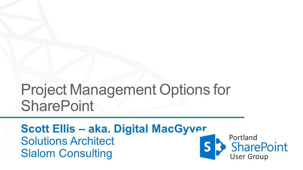 Scott Ellis – aka. Digital MacGyver Solutions Architect Slalom Consulting