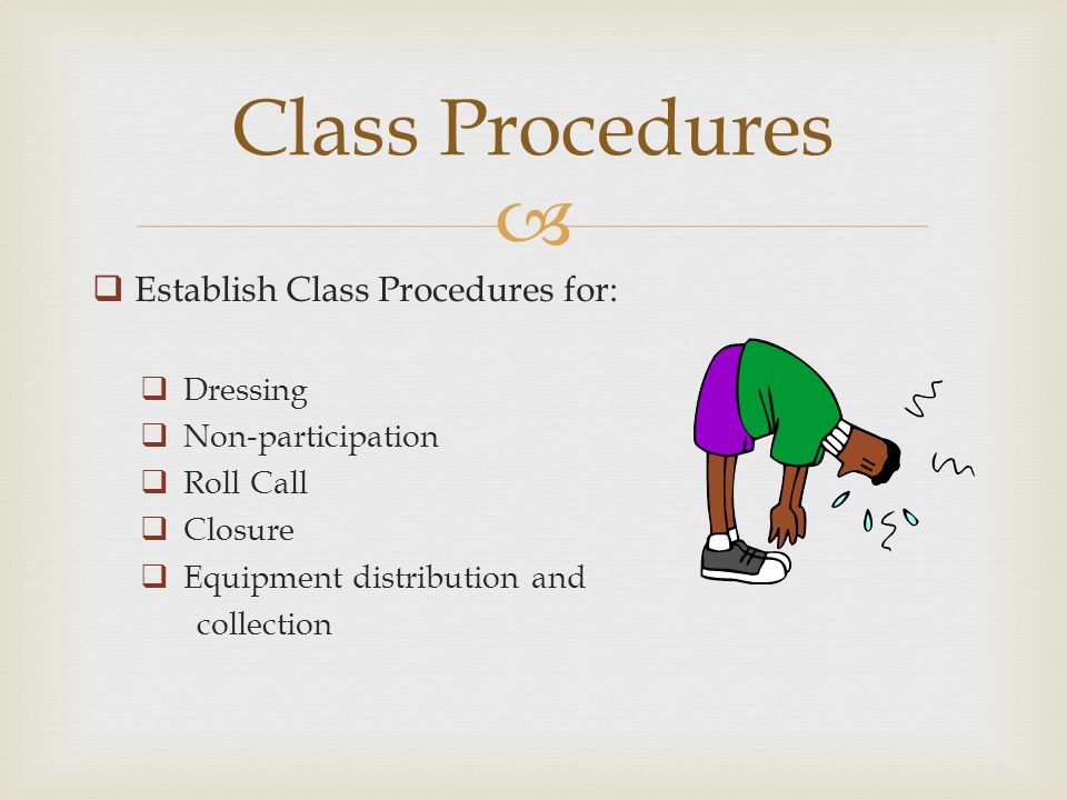 Establish Class Procedures for: Dressing Non-participation Roll Call Closure Equipment distribution and collection Class Procedures