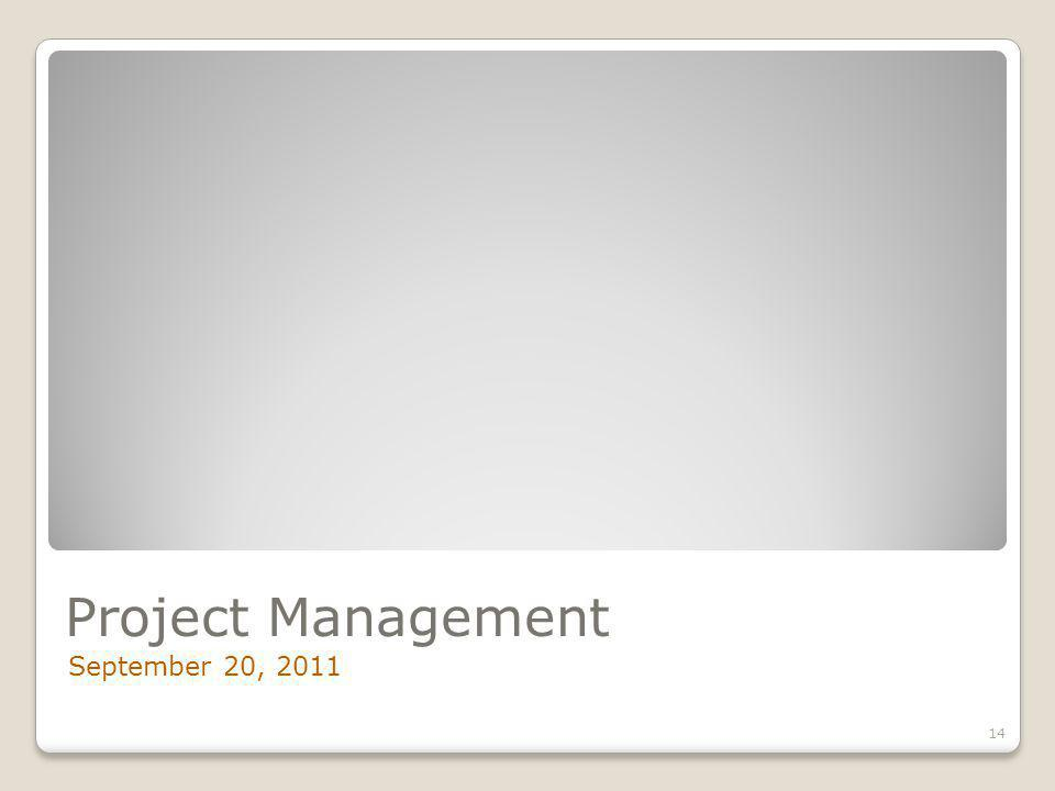 Project Management September 20, 2011 14
