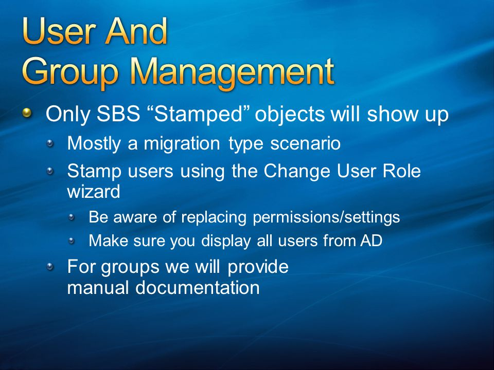 Only SBS Stamped objects will show up Mostly a migration type scenario Stamp users using the Change User Role wizard Be aware of replacing permissions/settings Make sure you display all users from AD For groups we will provide manual documentation
