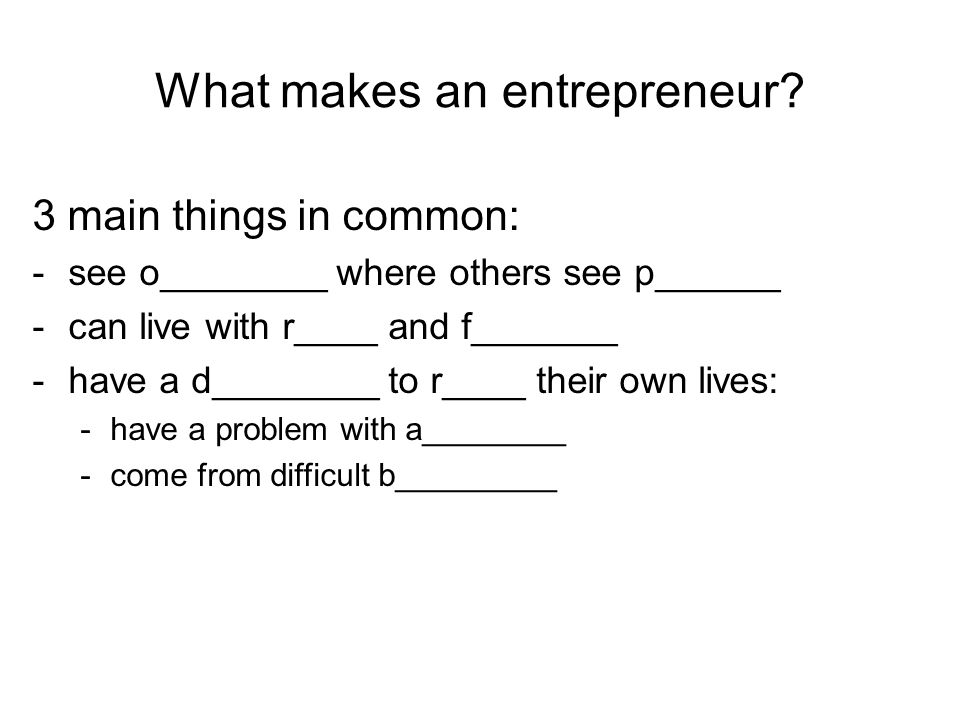 What makes an entrepreneur.