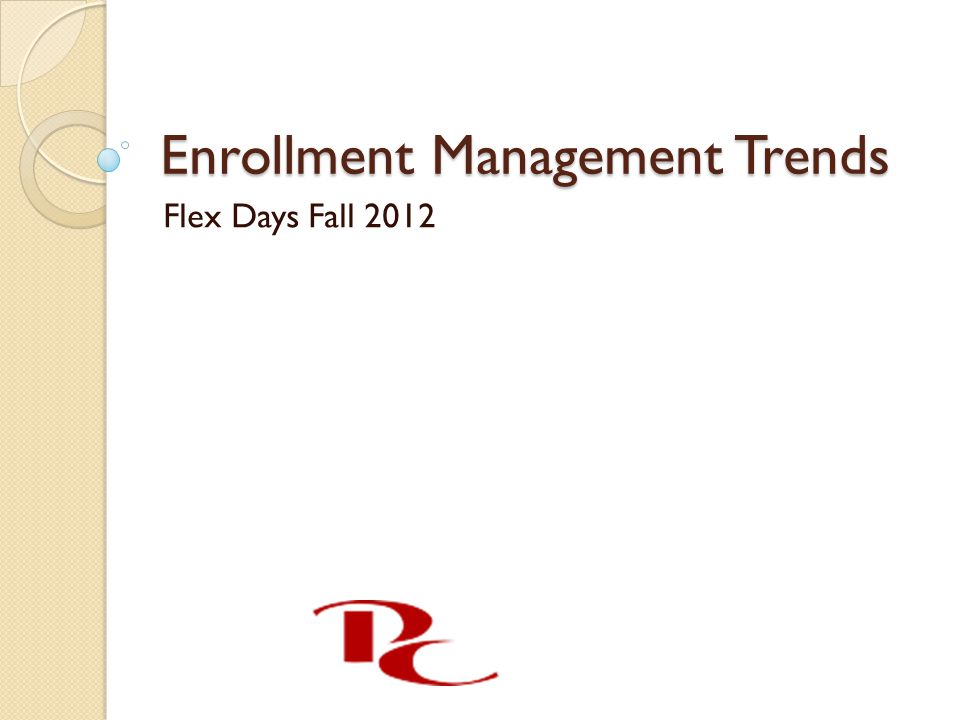 Enrollment Management Trends Flex Days Fall 2012