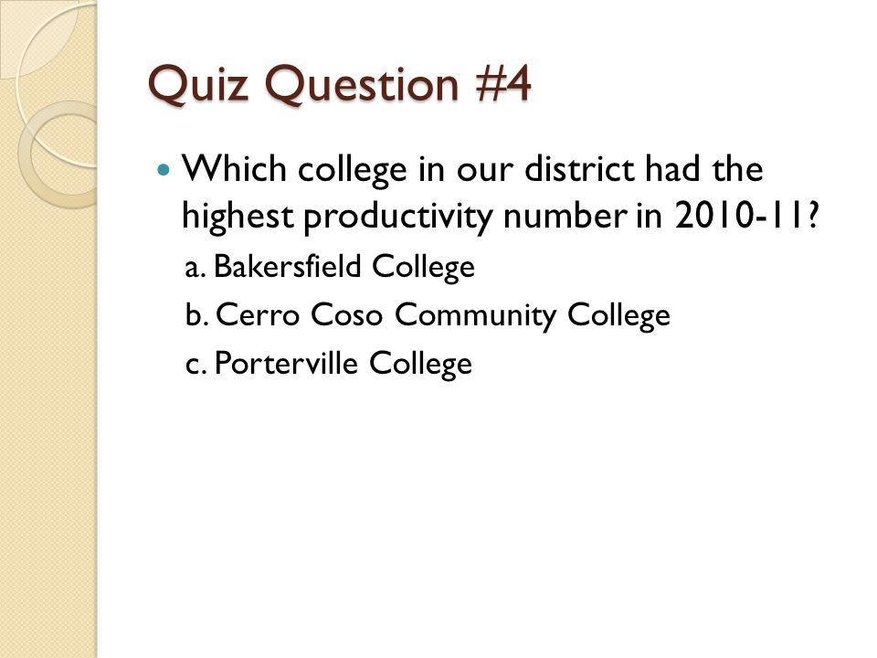 Quiz Question #4 Which college in our district had the highest productivity number in 2010-11.