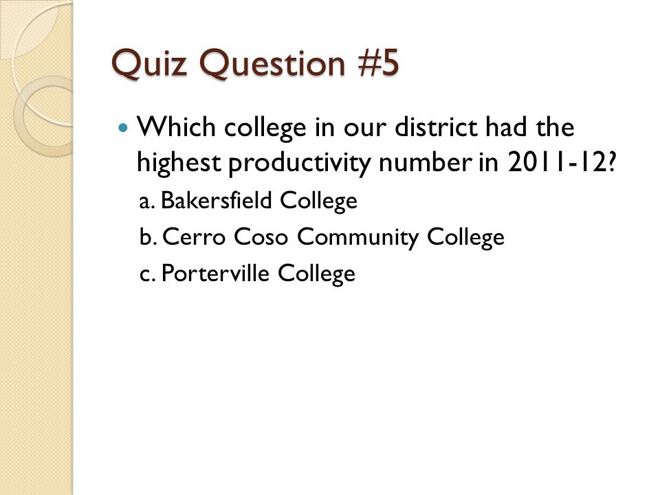 Quiz Question #5 Which college in our district had the highest productivity number in 2011-12.