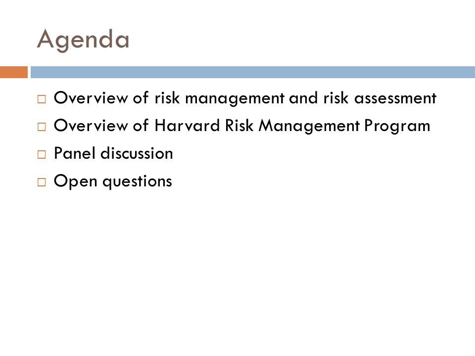 Agenda Overview of risk management and risk assessment Overview of Harvard Risk Management Program Panel discussion Open questions