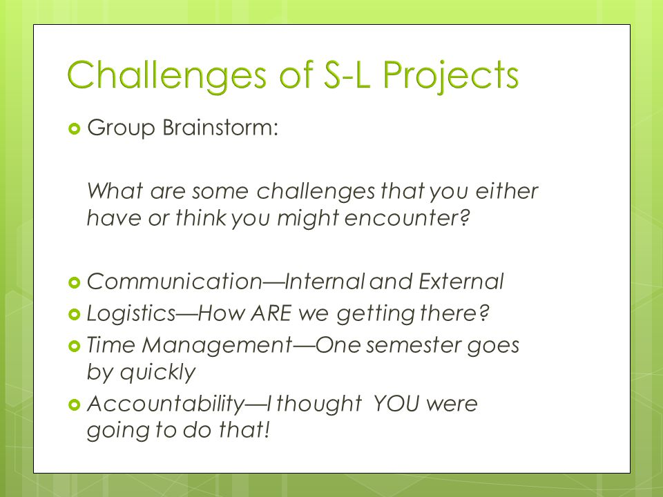 Group Brainstorm: What are some challenges that you either have or think you might encounter.