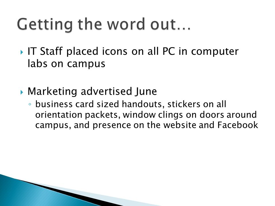IT Staff placed icons on all PC in computer labs on campus Marketing advertised June business card sized handouts, stickers on all orientation packets