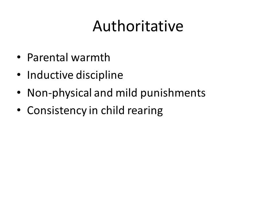 Authoritative Parental warmth Inductive discipline Non-physical and mild punishments Consistency in child rearing