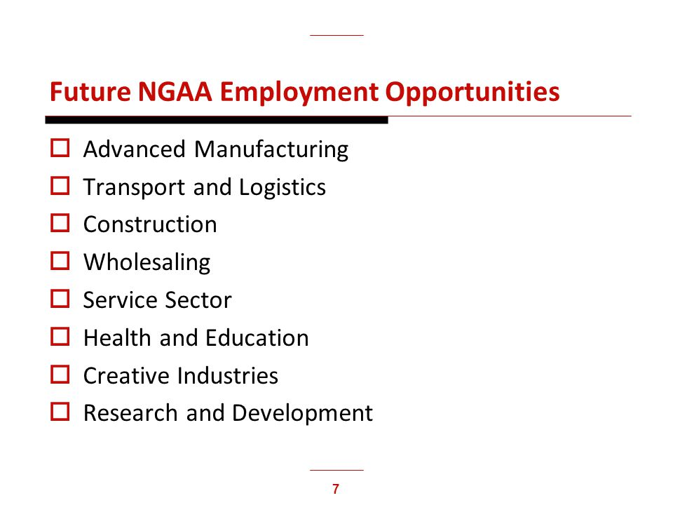 7 Future NGAA Employment Opportunities Advanced Manufacturing Transport and Logistics Construction Wholesaling Service Sector Health and Education Cre