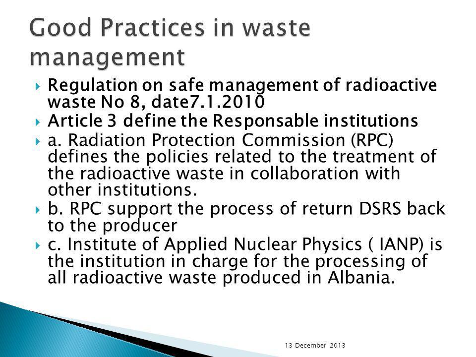 Regulation on safe management of radioactive waste No 8, date7.1.2010 Article 3 define the Responsable institutions a. Radiation Protection Commission