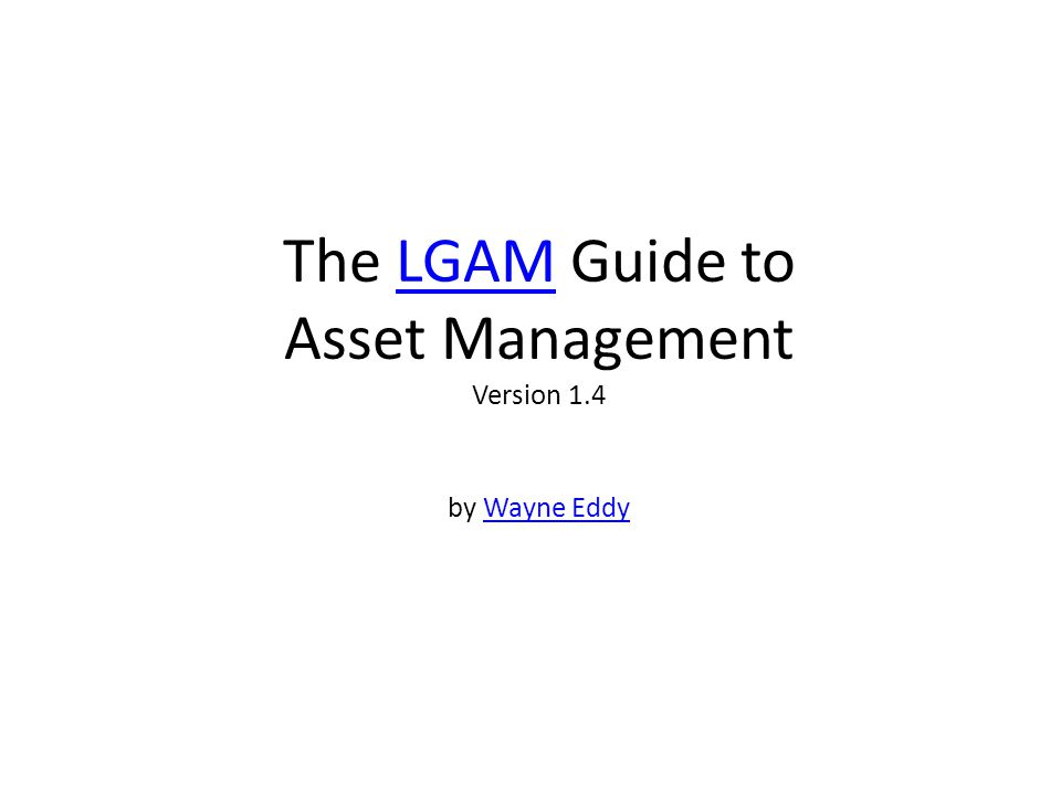 The LGAM Guide to Asset Management Version 1.4 by Wayne EddyLGAMWayne Eddy