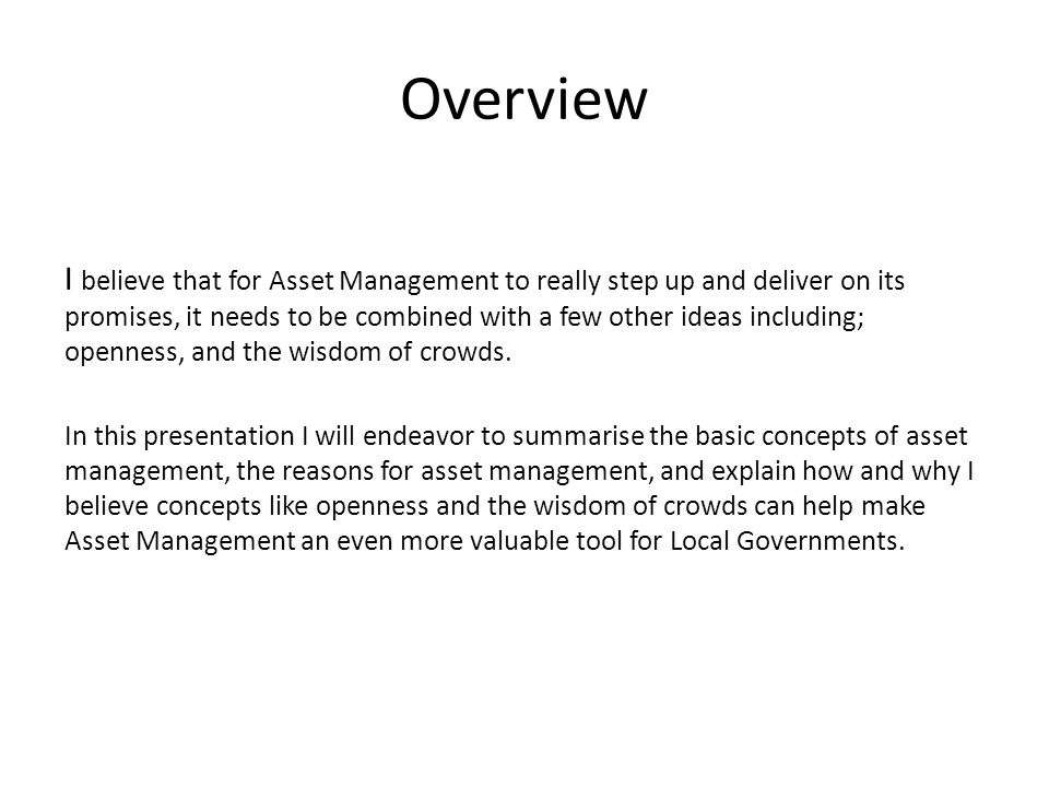 Overview I believe that for Asset Management to really step up and deliver on its promises, it needs to be combined with a few other ideas including; openness, and the wisdom of crowds.