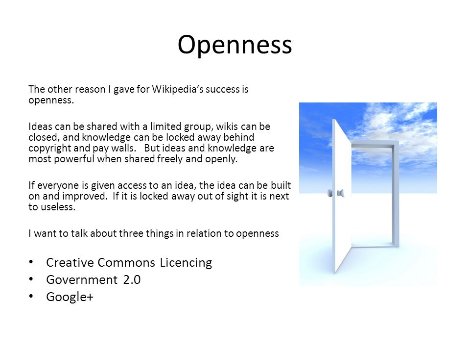 Openness The other reason I gave for Wikipedias success is openness.