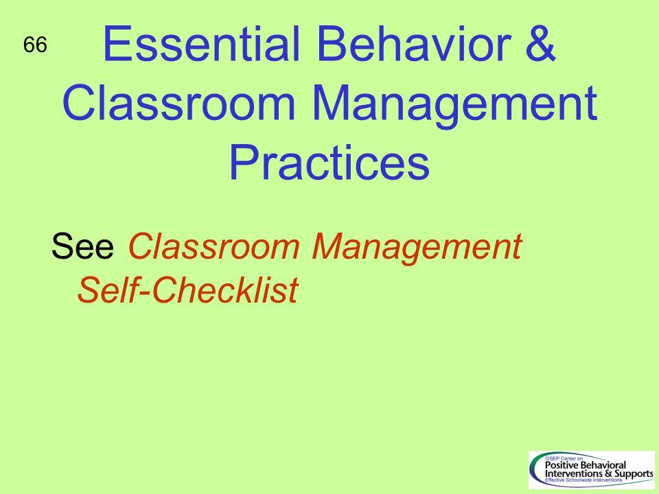 Essential Behavior & Classroom Management Practices See Classroom Management Self-Checklist 66