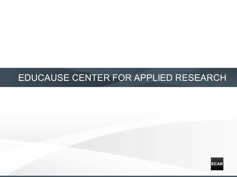 EDUCAUSE CENTER FOR APPLIED RESEARCH
