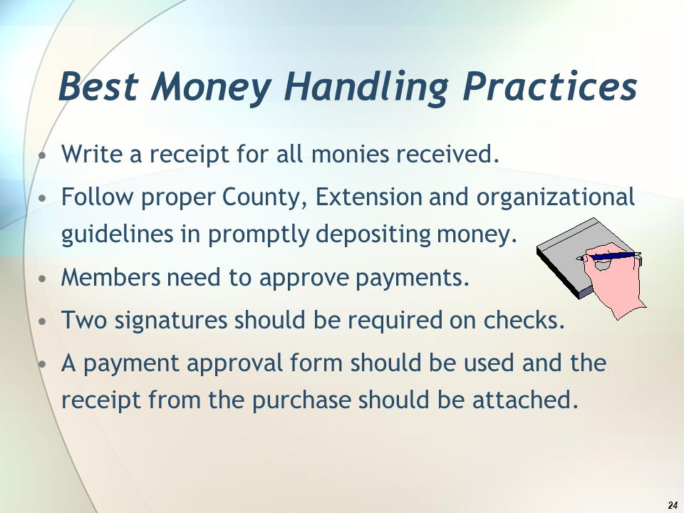 Best Money Handling Practices Write a receipt for all monies received.