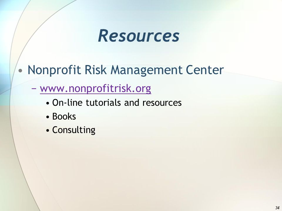 Resources Nonprofit Risk Management Center   On-line tutorials and resources Books Consulting 34