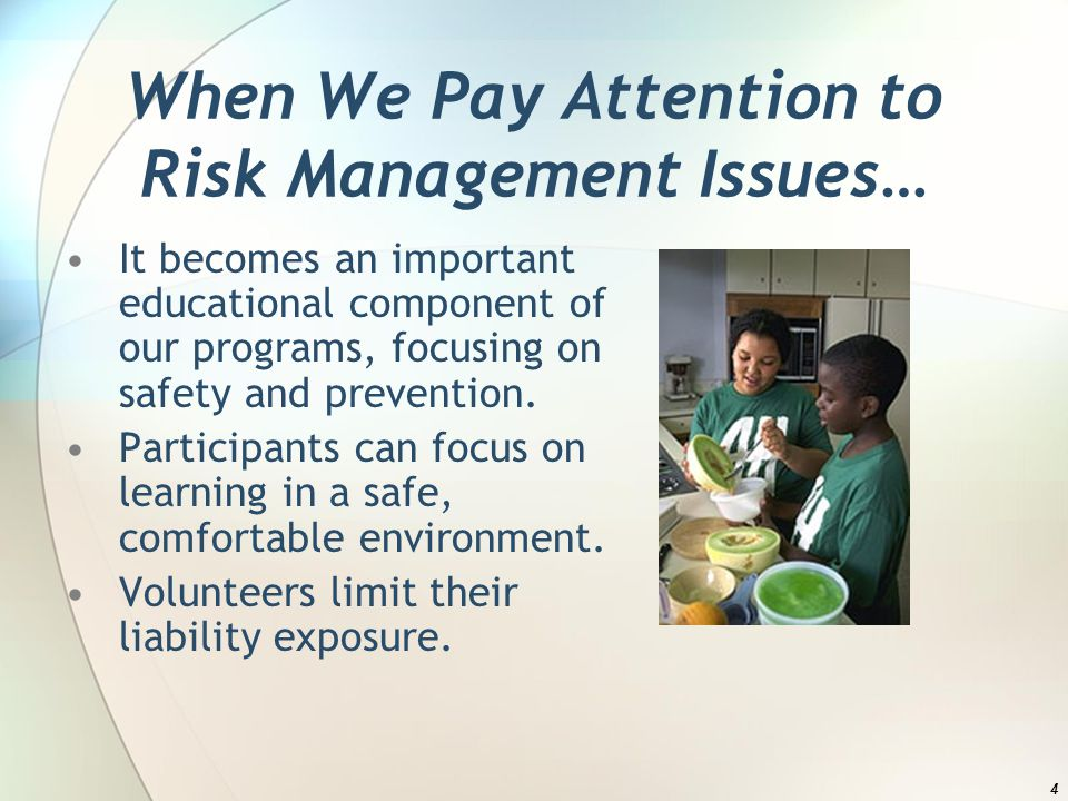 When We Pay Attention to Risk Management Issues… It becomes an important educational component of our programs, focusing on safety and prevention.