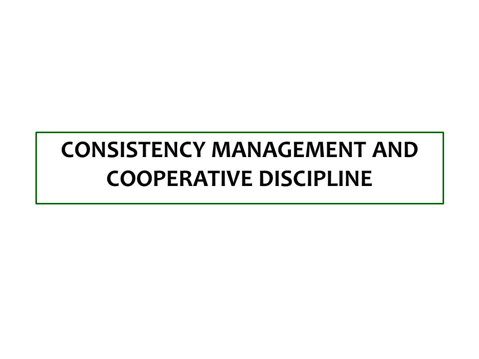 CONSISTENCY MANAGEMENT AND COOPERATIVE DISCIPLINE
