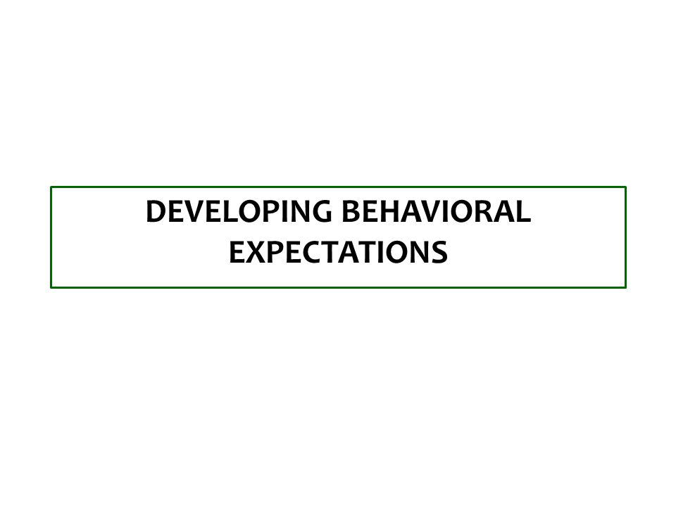 DEVELOPING BEHAVIORAL EXPECTATIONS