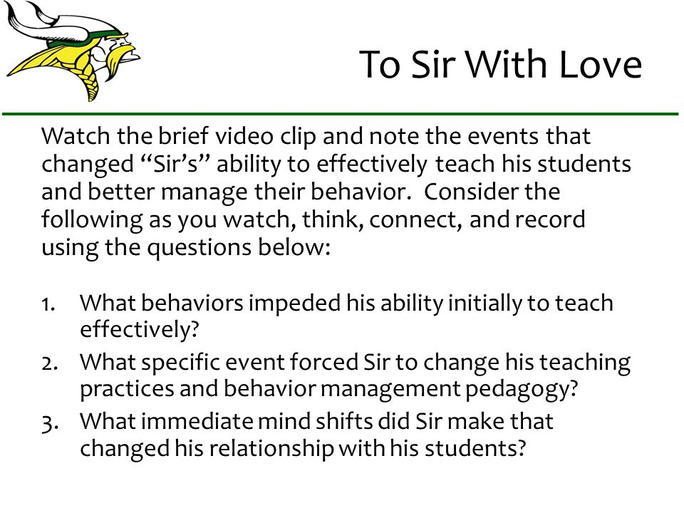 To Sir With Love Watch the brief video clip and note the events that changed Sirs ability to effectively teach his students and better manage their be